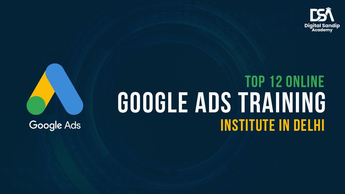 TOP 12 ONLINE GOOGLE ADS TRAINING INSTITUTE IN DELHI