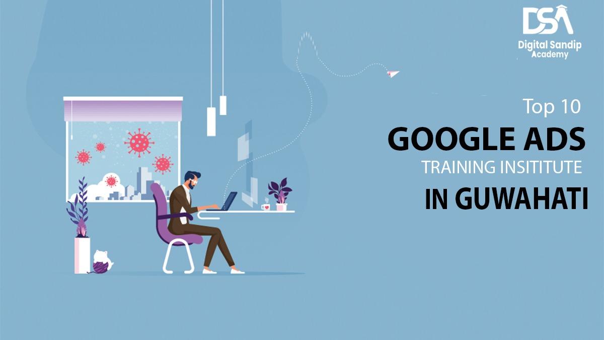 Top 10 Google Ads Training Institute in Guwahati