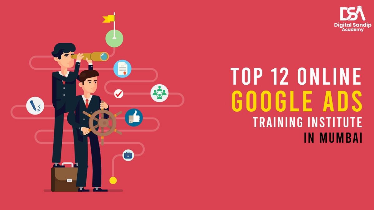 TOP 12 ONLINE GOOGLE ADS TRAINING INSTITUTES IN MUMBAI