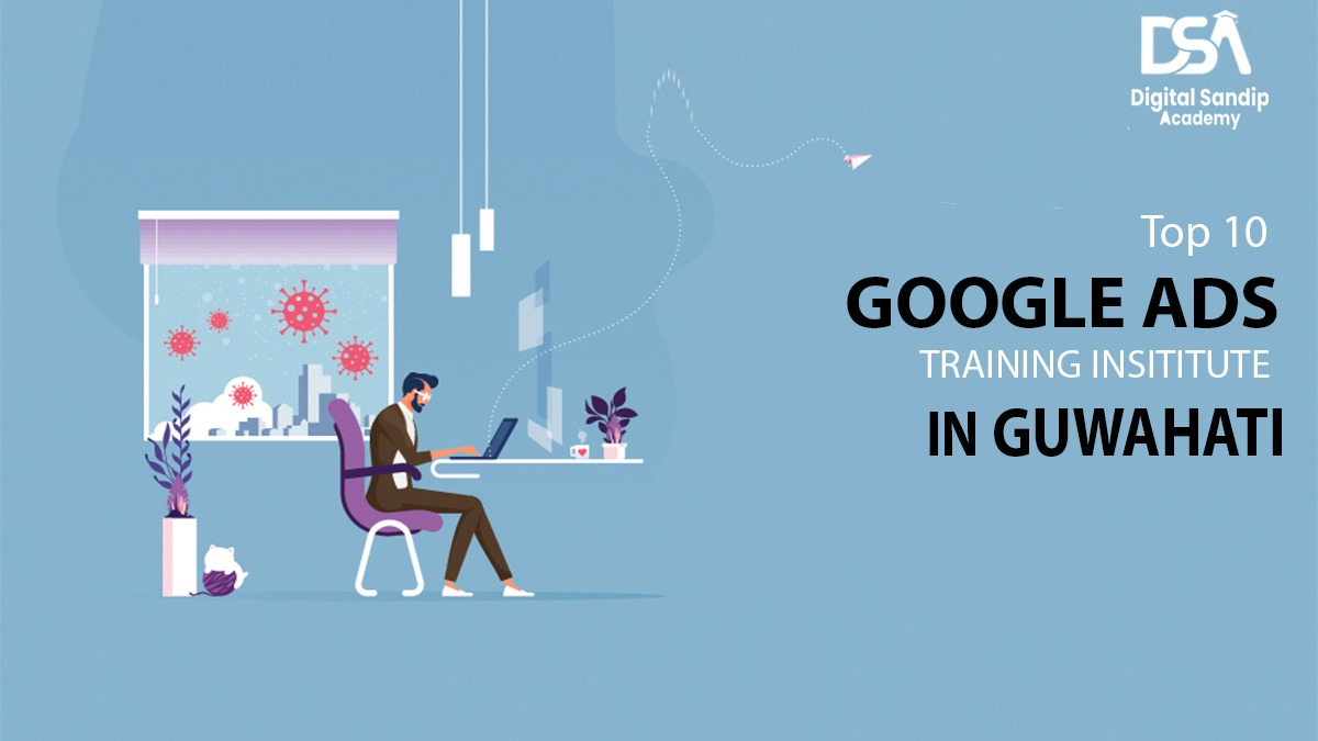Top 10 Google Ads Training Institute in Guwahati _DSA