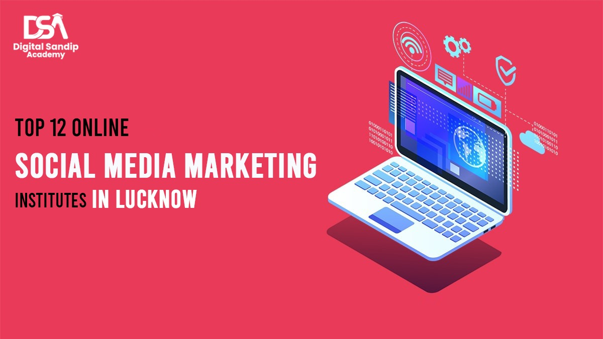 Top 12 Online Social Media Marketing Institutes in lucknow