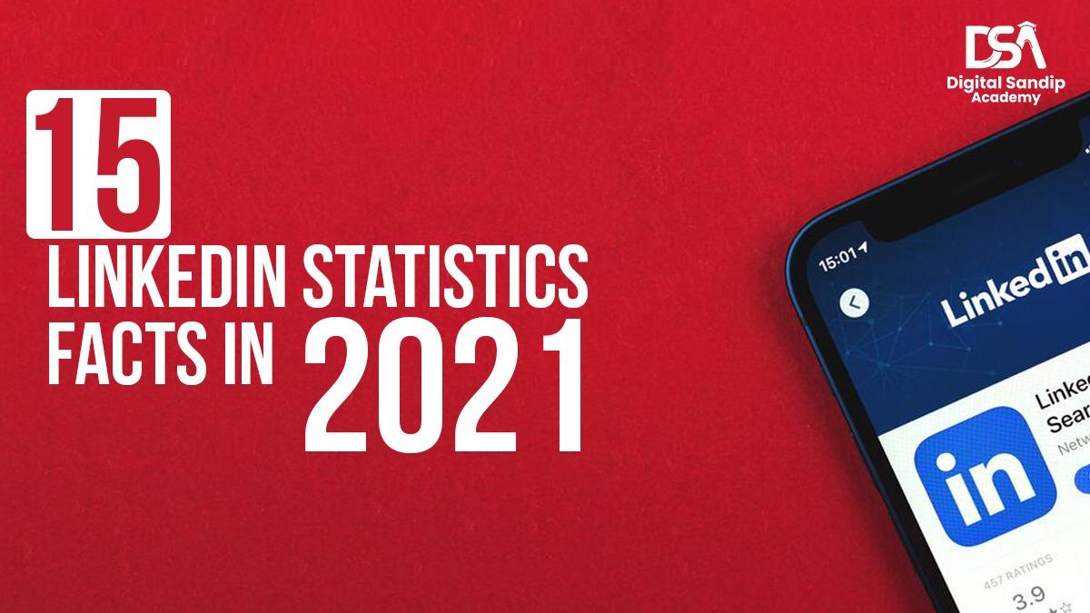 15 LINKEDIN STASTISTICS FACTS IN 2021
