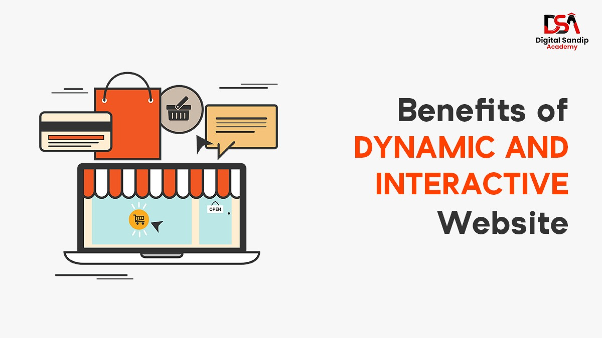 BENEFITS OF DYNAMIC AND INTERACTIVE WEBSITE