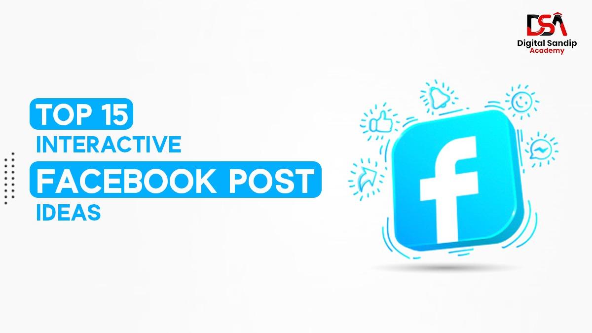 TOP 15 INTERACTIVE FACEBOOK POST IDEAS